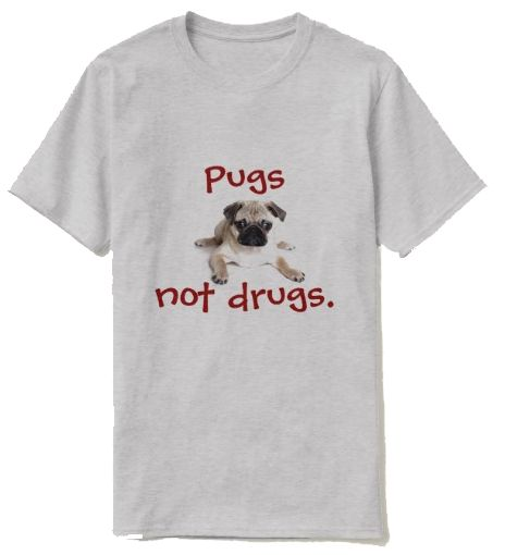Cute Pugs not Drugs T shirt Zazzle
