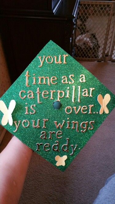 South Hills High School graduation cap! Class of 2015 . Green and gold. Your time as a caterpillar is over .. your wings are ready