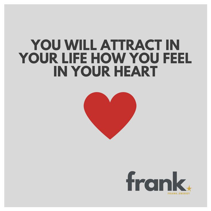What you feel in your heart you will attract in your life. this is how the law of attraction works - frank.energy
