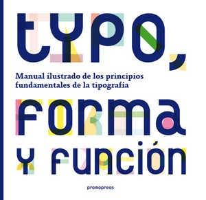 TYPO, FORMA Y FUNCION MANUAL ILUSTRADO DE LOS PRINCIPIOS  TSELENTIS JASON  FUNDAMENTALES DE LA TIPOGRAFIA  Este libro, asi como su editorial, me resultan totalmente desconocidos.