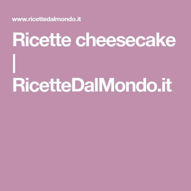 Ricette cheesecake   RicetteDalMondo.it