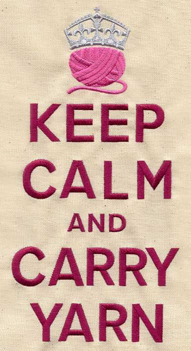 Keep Calm and Carry Yarn | Urban Threads: Unique and Awesome Embroidery Designs