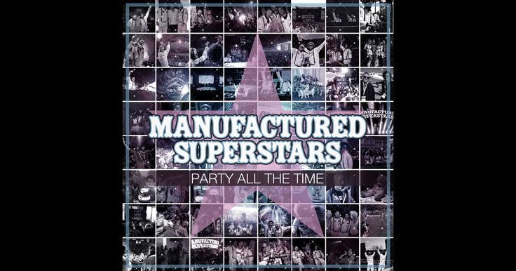 Party All the Time (Bonus Track Version) by Manufactured Superstars on Apple Music