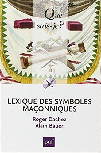 Amazon.fr - Lexique des symboles maçonniques - Roger Dachez, Alain Bauer - Livres