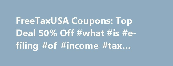 FreeTaxUSA Coupons: Top Deal 50% Off #what #is #e-filing #of #income #tax #return http://incom.remmont.com/freetaxusa-coupons-top-deal-50-off-what-is-e-filing-of-income-tax-return/  #freetax # You're all set! FreeTaxUSA Coupons, Deals and Promo Codes File your taxes for free online with FreeTax USA. File your taxes online and they're sent directly to the IRS saving you time and hassle. Take the trouble out of doing your taxes and prepare your federal and state income tax returns online using…