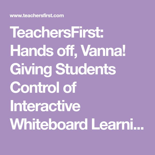 TeachersFirst: Hands off, Vanna! Giving Students Control of Interactive Whiteboard Learning