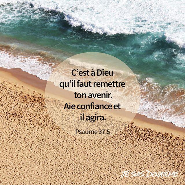 """""""C'est à Dieu qu'il faut remettre ton avenir. Aie confiance et Il agira."""" (Psaumes 37:5)  www.jesuisdeuxieme.com"""