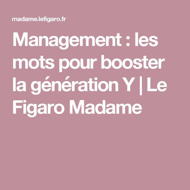 Management : les mots pour booster la génération Y   Le Figaro Madame