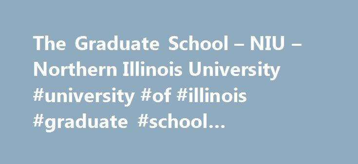 The Graduate School – NIU – Northern Illinois University #university #of #illinois #graduate #school #application http://louisiana.remmont.com/the-graduate-school-niu-northern-illinois-university-university-of-illinois-graduate-school-application/  # Welcome to the NIU Graduate School The graduate school at Northern Illinois University offers over 80 graduate degree programs and 50 specializations. In addition to master s and doctoral degrees in our six colleges, we offer graduate…