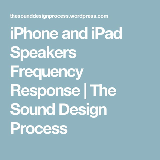 iPhone and iPad Speakers Frequency Response | The Sound Design Process