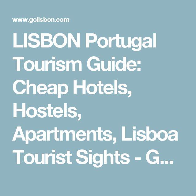 LISBON Portugal Tourism Guide: Cheap Hotels, Hostels, Apartments, Lisboa Tourist Sights - Go Lisbon!