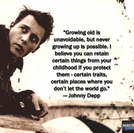 Growing old is unavoidable but growing up is optional. Johnny Depp  For more quotes visit www.searchquotes.com