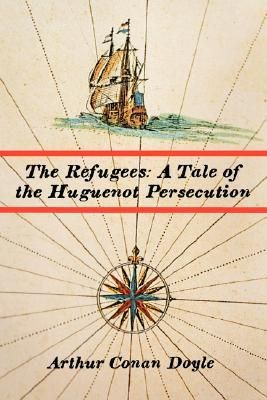The Refugees: A Tale of the Huguenot Persecution... Wow! I didn't know that Sir Arthur Conan Doyle wrote a book about the Huguenots! I'll have to check it out and learn more about the history of what my ancestors went through.
