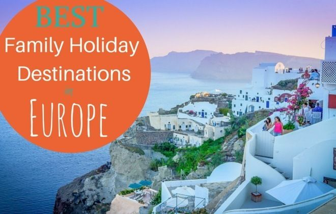 List of the top 8 best family holiday destinations in Europe. Find out best places for your next Europe family vacation in this list!