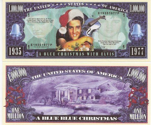 "Elvis Presley Blue Christmas $Million Dolar$ Novelty Bill Collectible by Elvis Presley. $1.98. Elvis Presley ""Blue Christmas"" $Million Dollar$ Novelty Bill Collectible ""LIMITED EDITION"". These bills are the same size and feel of real money. They are finely detaileds and colorful on both front and back with high quality printing. Makes a great gift, collectible or frame and display. Price listed is for 1 bill. Buy as many as you want, still FREE SHIPP..."