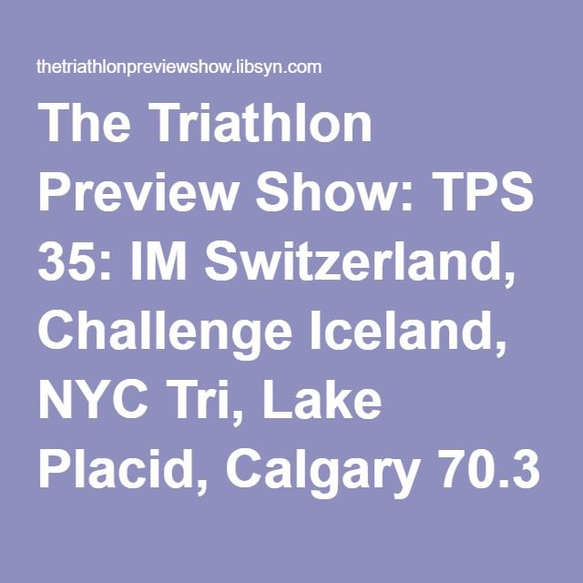 The Triathlon Preview Show: TPS 35: IM Switzerland, Challenge Iceland, NYC Tri, Lake Placid, Calgary 70.3 and Whistler
