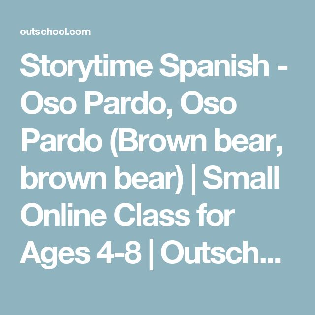 Storytime Spanish - Oso Pardo, Oso Pardo (Brown bear, brown bear)   Small Online Class for Ages 4-8   Outschool