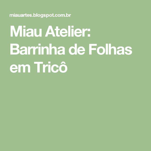 Miau Atelier: Barrinha de Folhas em Tricô