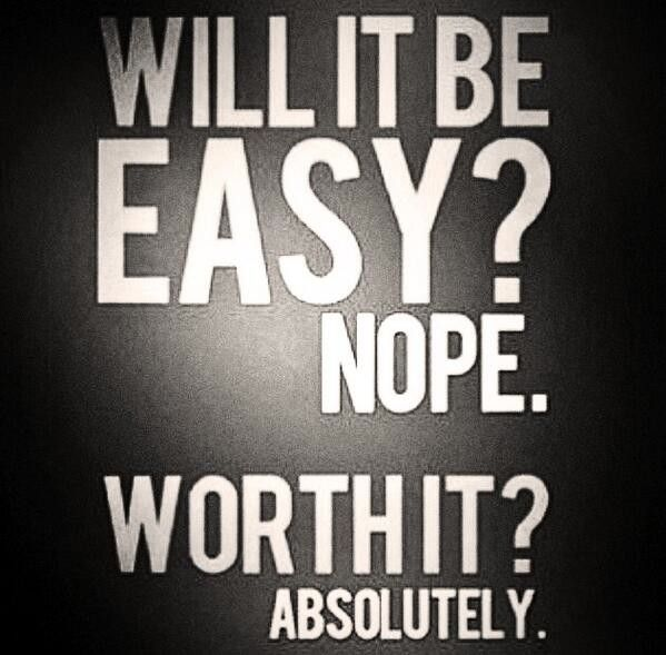 Image result for not easy but worth it quote