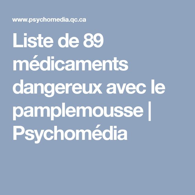 Liste de 89 médicaments dangereux avec le pamplemousse | Psychomédia