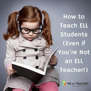 Tips for Teaching ELL Students (Even if You're Not an ELL Teacher)