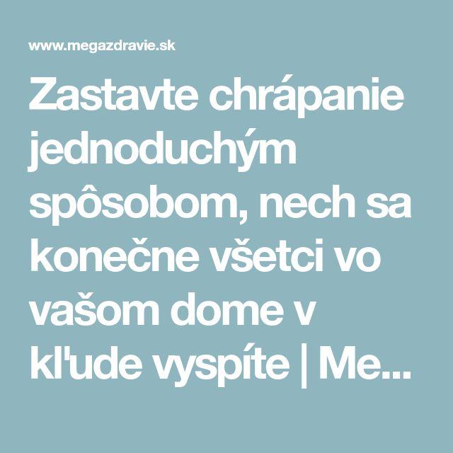 Zastavte chrápanie jednoduchým spôsobom, nech sa konečne všetci vo vašom dome v kľude vyspíte   MegaZdravie.sk