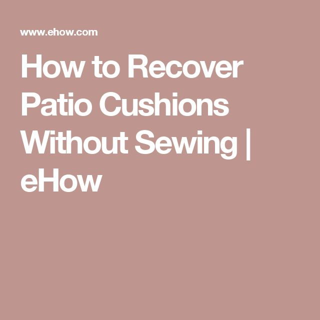 How to Recover Patio Cushions Without Sewing | eHow                                                                                                                                                                                 More
