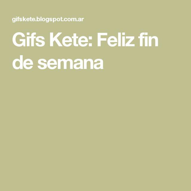 Gifs Kete: Feliz fin de semana