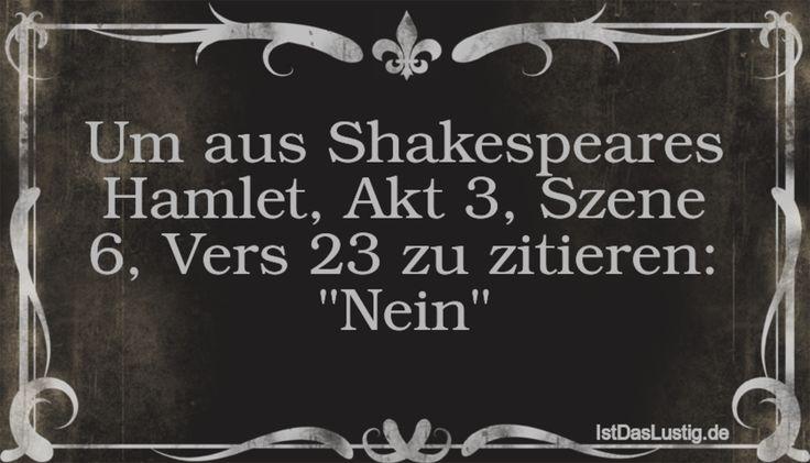 """Um aus Shakespeares Hamlet, Akt 3, Szene 6, Vers 23 zu zitieren: """"Nein"""" ... gefunden auf https://www.istdaslustig.de/spruch/895 #lustig #sprüche #fun #spass"""