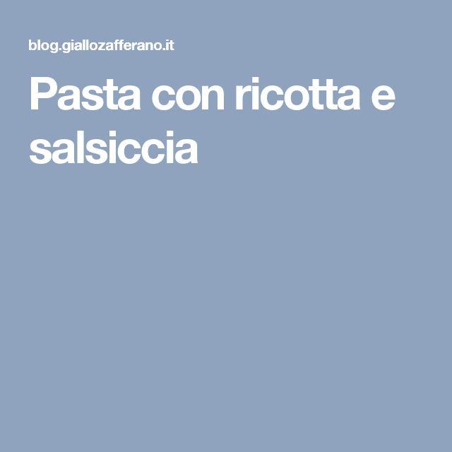 Pasta con ricotta e salsiccia