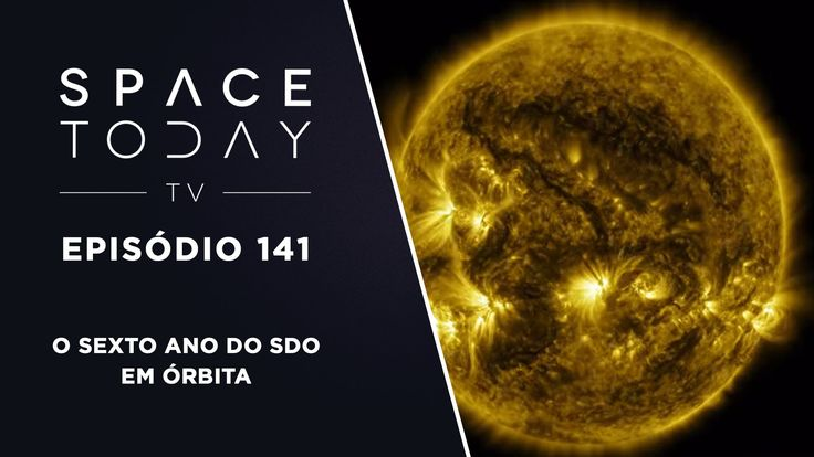 Space Today TV Ep.141 - O Sexto Ano do SDO Em Órbita