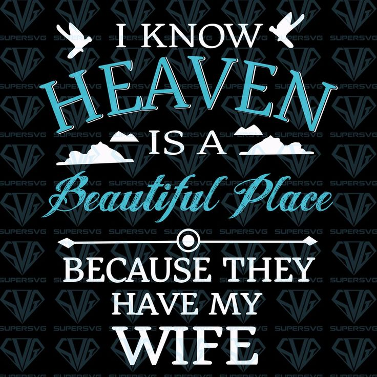 Download I Know Heaven Is A Beautiful Place Because They Have My ...