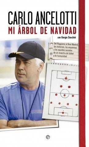 Mi árbol de Navidad Carlo Ancelotti  Del Reggiana al Real Madrid, las historias, los esquemas y los apuntes secretos de un maestro de fútbol...
