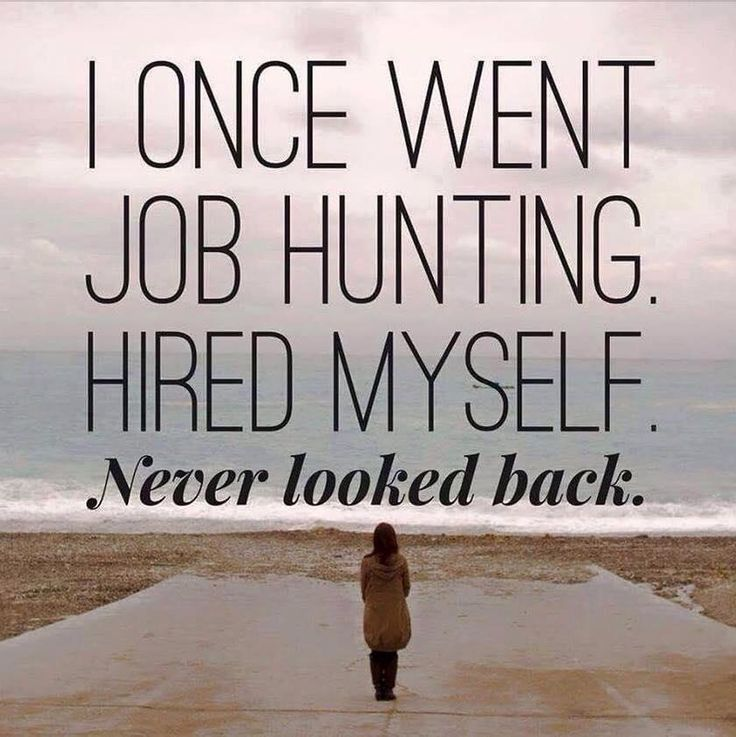 I once went job hunting. Hired myself. Never looked back.