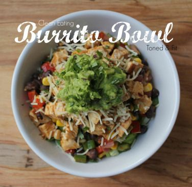 Clean Eating Burrito Bowl -- Easy, healthy, quick!!  1/2 Cup Brown or Long Grain Rice 1 Chicken Breast 1 package Taco Seasoning 1 Can of Black Beans, Drained and Rinsed 1 Handful Green Leaf Lettuce or Spinach, Shredded Corn Salsa (See HowSweetItIs for an AMAZING recipe) Guacamole, either homemade or healthy store bought Shredded Cheddar, Mozzarella, or Parm Greek Yogurt (optional sour cream replacement)