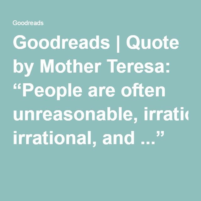 Mother Teresa Quotes People Are Often: The 25+ Best People Are Often Unreasonable Ideas On