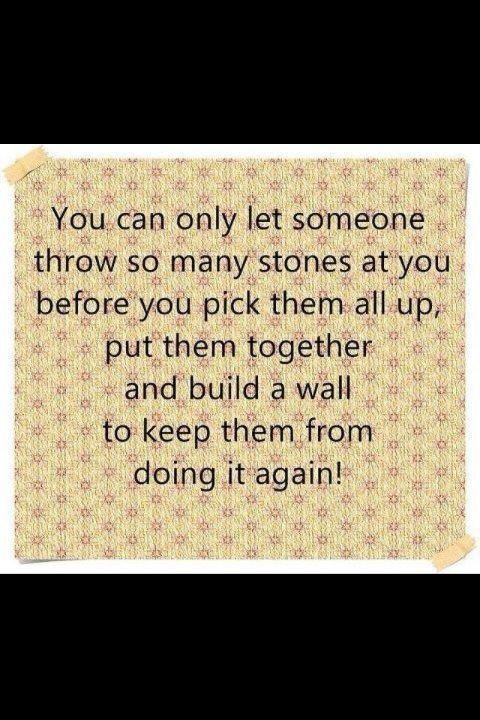 You can only let someone throw so many stones at you before you pick them all up, put them together...