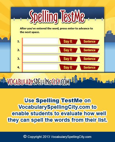 Use Spelling TestMe on VocabularySpellingCity.com to enable students to evaluate how well they can spell the words from their list.
