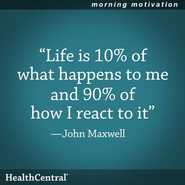 "A good quote to remember: ""Life is 10% of what happens to me and 90% of how I react to it."" - John Maxwell"