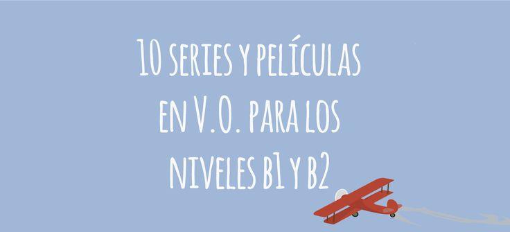series y películas en inglés para los alumnos de los niveles B1 y B2, para mejorar la comprensión auditiva mientras vemos nuestro programa favorito.