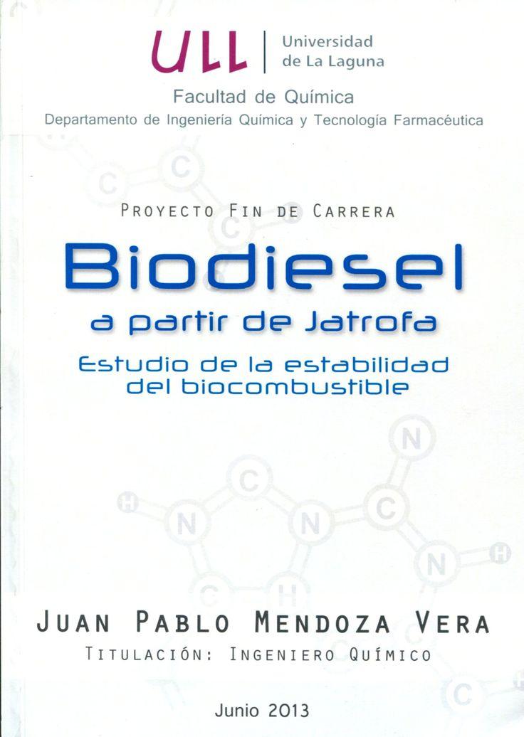 Biodiesel a partir de Jatrofa : estudio de la estabilidad del biocombustible / Juan Pablo Mendoza Vera ; [directoras], Andrea Brito Alayón, Candela Díaz García. - La Laguna : [s.n.], 2013