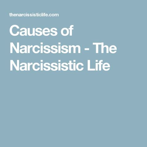 Causes of Narcissism - The Narcissistic Life