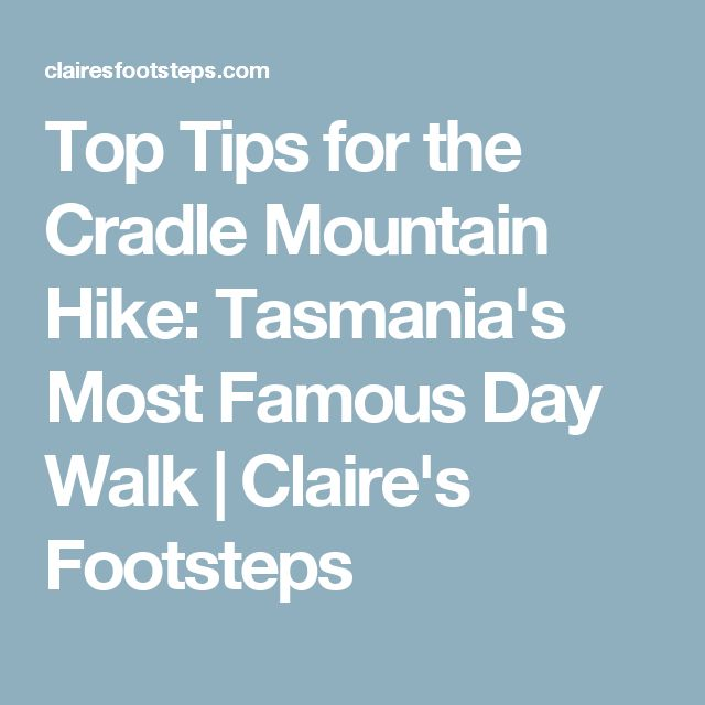 Top Tips for the Cradle Mountain Hike: Tasmania's Most Famous Day Walk | Claire's Footsteps