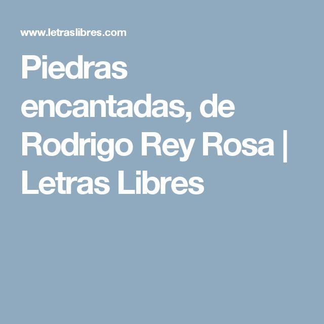 Piedras encantadas, de Rodrigo Rey Rosa | Letras Libres