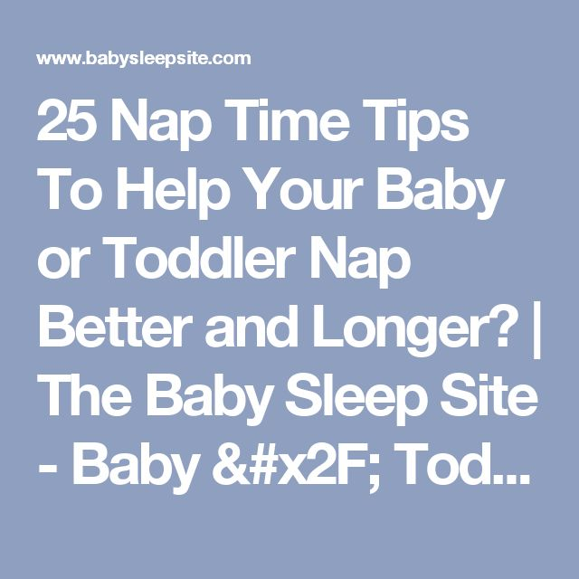 25 Nap Time Tips To Help Your Baby or Toddler Nap Better and Longer? | The Baby Sleep Site - Baby / Toddler Sleep Consultants