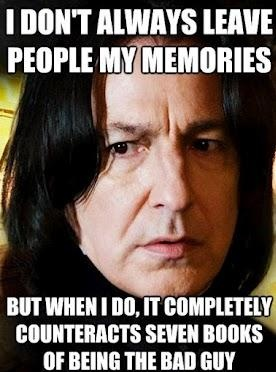 It's why I love you, Snape.