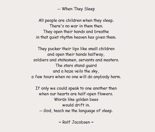 When they sleep by Rolf Jacobsen  http://www.panhala.net/archive/when_they_sleep.html