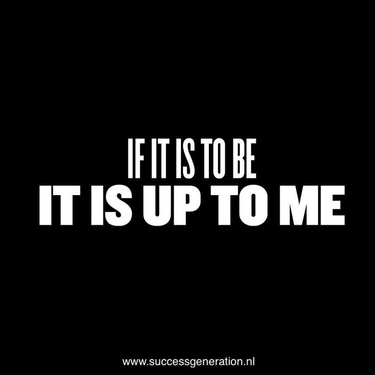 If it is to be it is up to me #success #determination #goals #attitude #daily