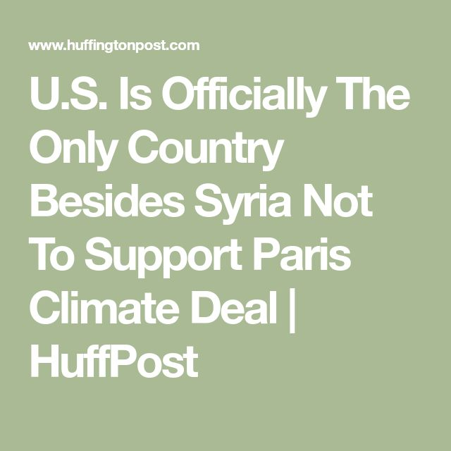 U.S. Is Officially The Only Country Besides Syria Not To Support Paris Climate Deal | HuffPost