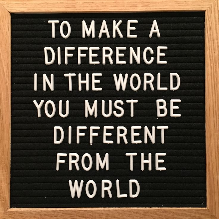 Elaine Dalton - to make a difference in the world you must be different from the world.